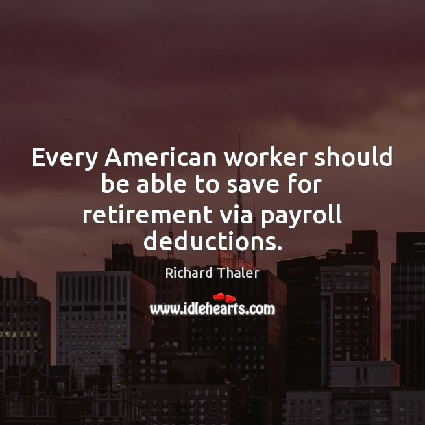 Every American worker should be able to save for retirement via payroll deductions. Image