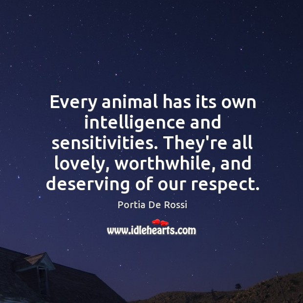 Every animal has its own intelligence and sensitivities. They're all lovely, worthwhile, Image