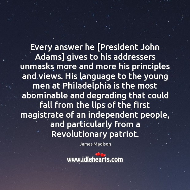 Every answer he [President John Adams] gives to his addressers unmasks more Image