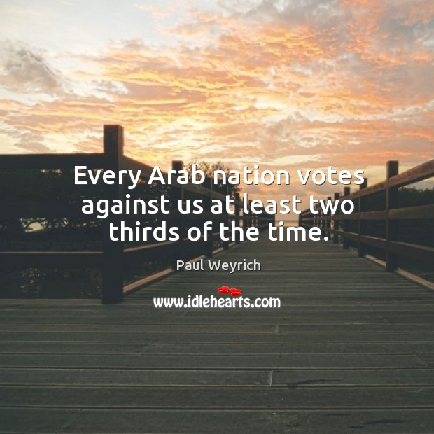 Image, Every arab nation votes against us at least two thirds of the time.