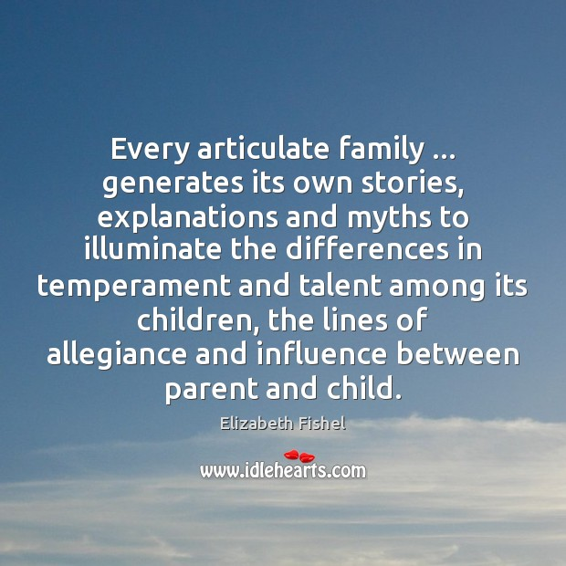 Every articulate family … generates its own stories, explanations and myths to illuminate Image