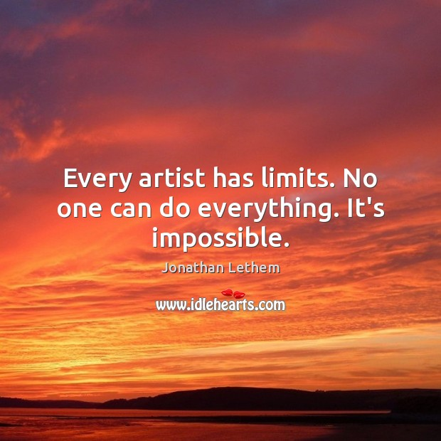 Image, Every artist has limits. No one can do everything. It's impossible.