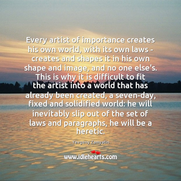 Every artist of importance creates his own world, with its own laws Image