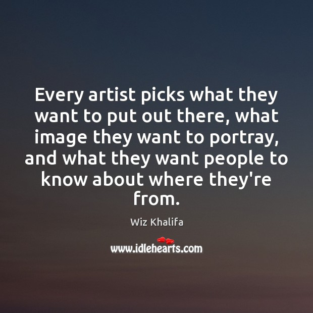Every artist picks what they want to put out there, what image Wiz Khalifa Picture Quote