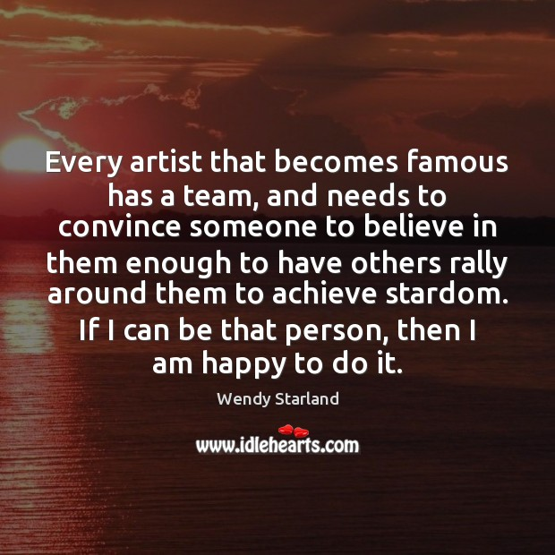 Image, Every artist that becomes famous has a team, and needs to convince