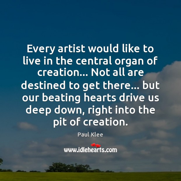 Paul Klee Picture Quote image saying: Every artist would like to live in the central organ of creation…