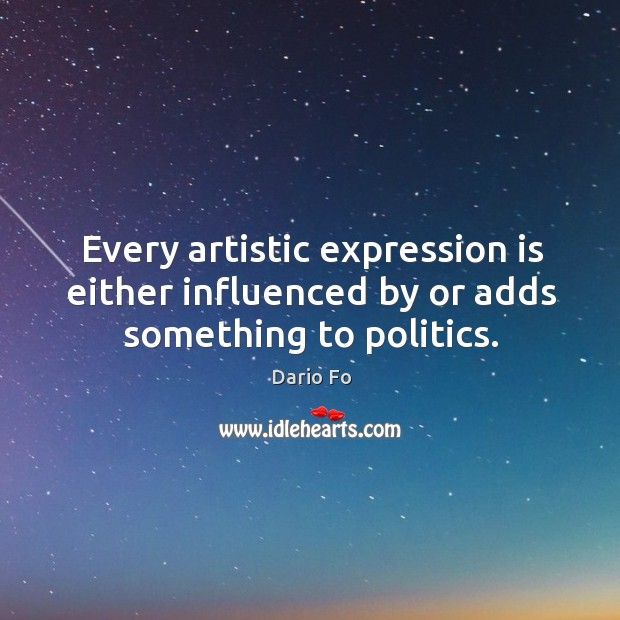 Every artistic expression is either influenced by or adds something to politics. Image