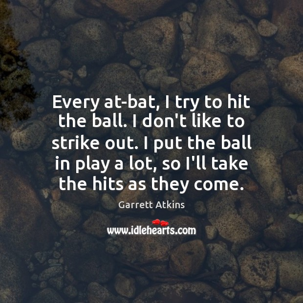 Image, Every at-bat, I try to hit the ball. I don't like to