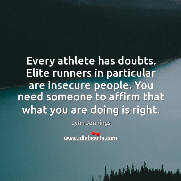 Every athlete has doubts. Elite runners in particular are insecure people. You Image