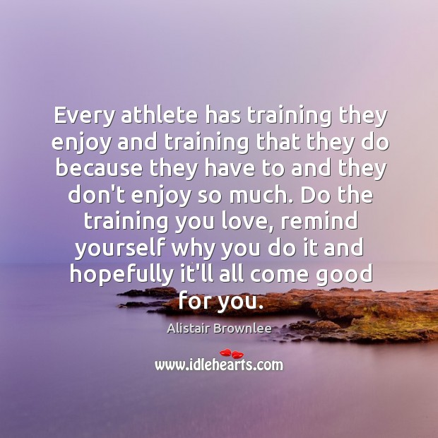 Image, Every athlete has training they enjoy and training that they do because