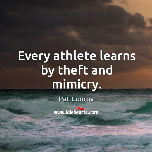 Every athlete learns by theft and mimicry. Image
