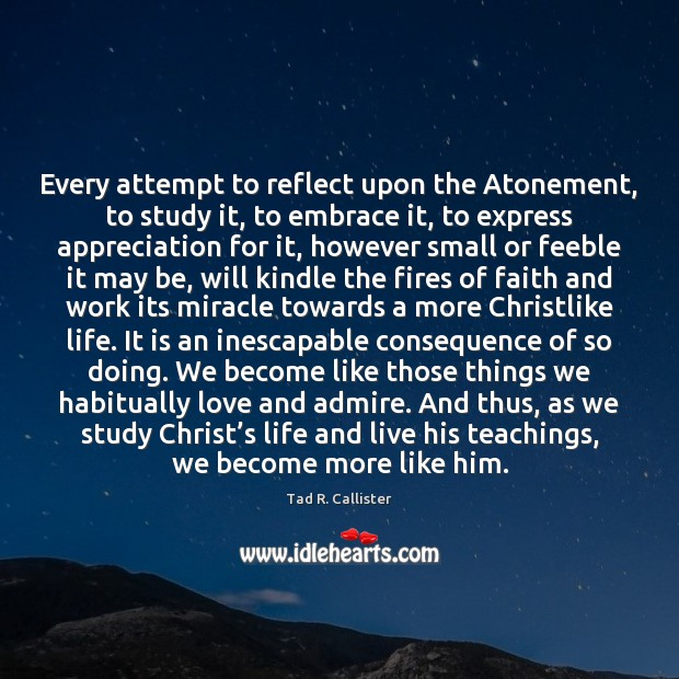 Every attempt to reflect upon the Atonement, to study it, to embrace Image