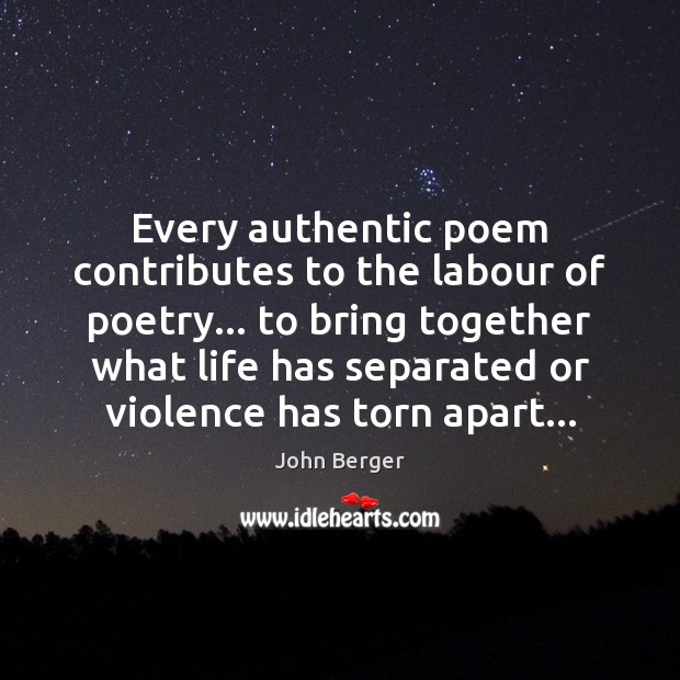 Image, Every authentic poem contributes to the labour of poetry… to bring together