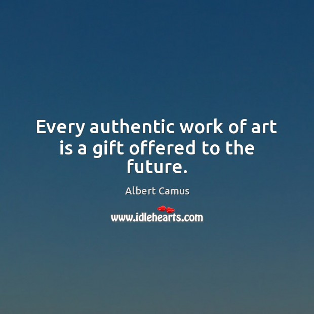 Image about Every authentic work of art is a gift offered to the future.