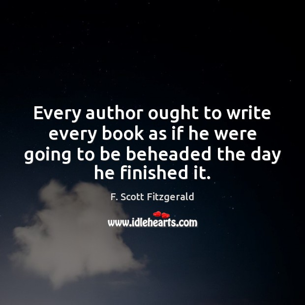 Every author ought to write every book as if he were going Image