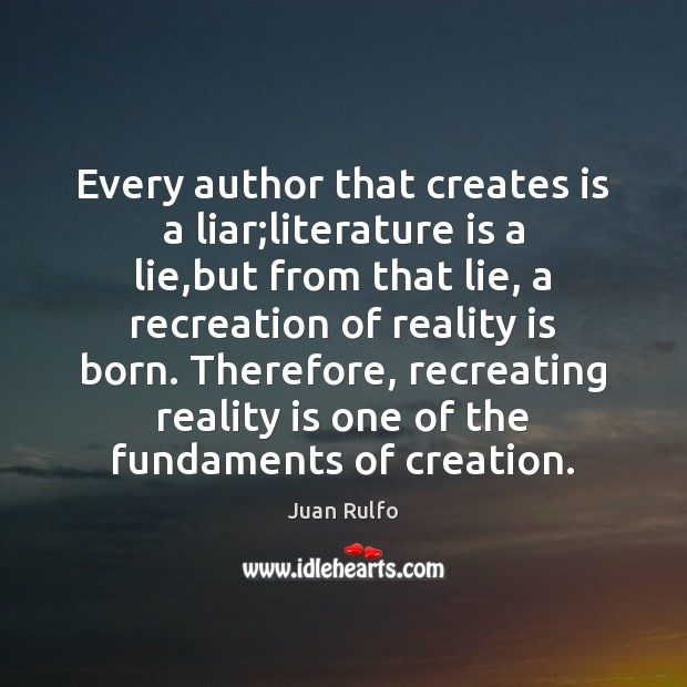 Every author that creates is a liar;literature is a lie,but Image
