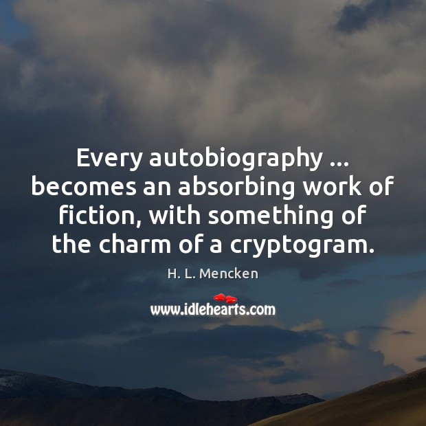 Every autobiography … becomes an absorbing work of fiction, with something of the Image