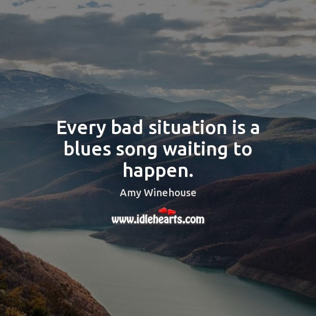 Every bad situation is a blues song waiting to happen. Image
