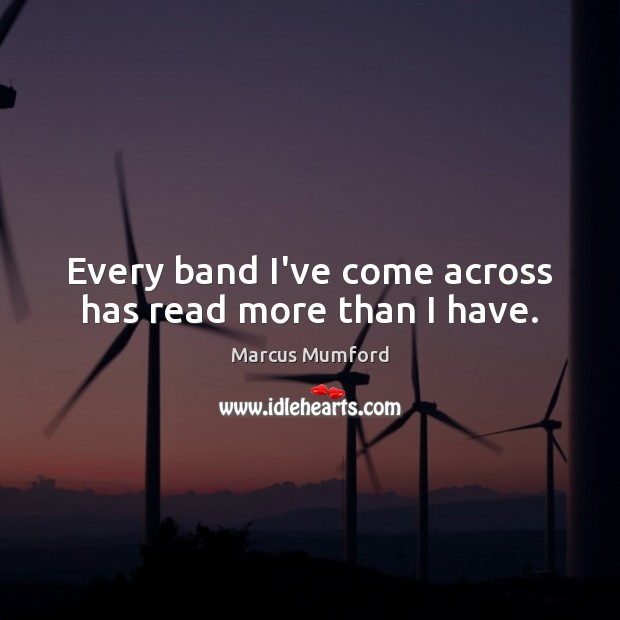 Every band I've come across has read more than I have. Image