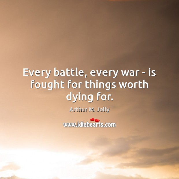 Image, Every battle, every war – is fought for things worth dying for.