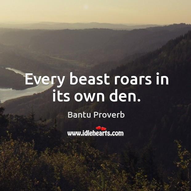 Every beast roars in its own den. Bantu Proverbs Image