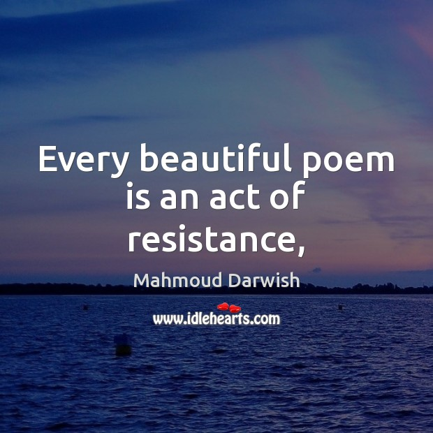 Image, Every beautiful poem is an act of resistance,