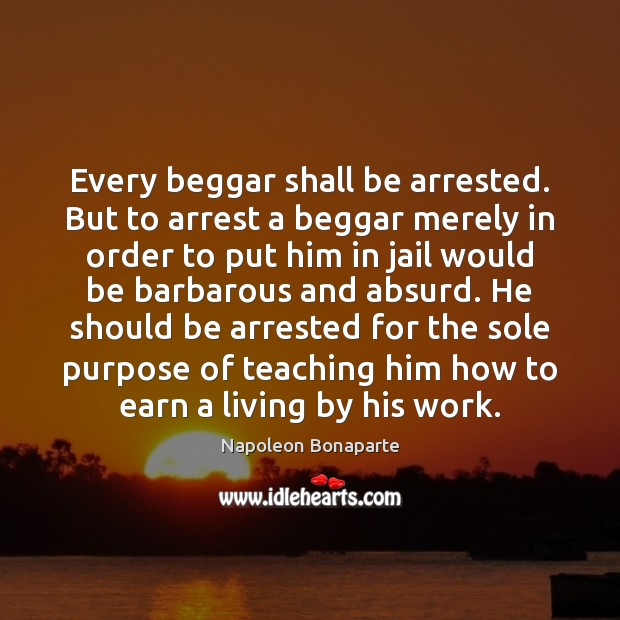 Every beggar shall be arrested. But to arrest a beggar merely in Image