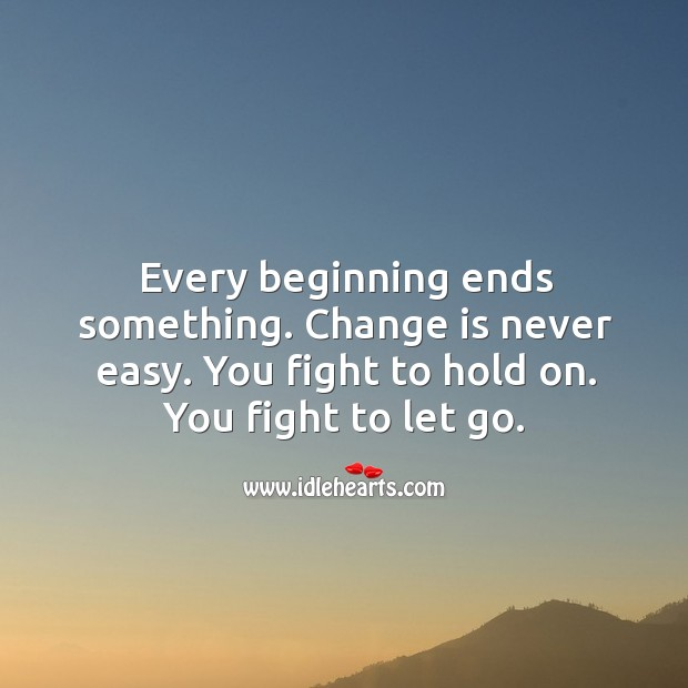 Image, Every beginning ends something.
