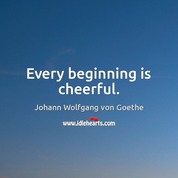 Every beginning is cheerful. Image