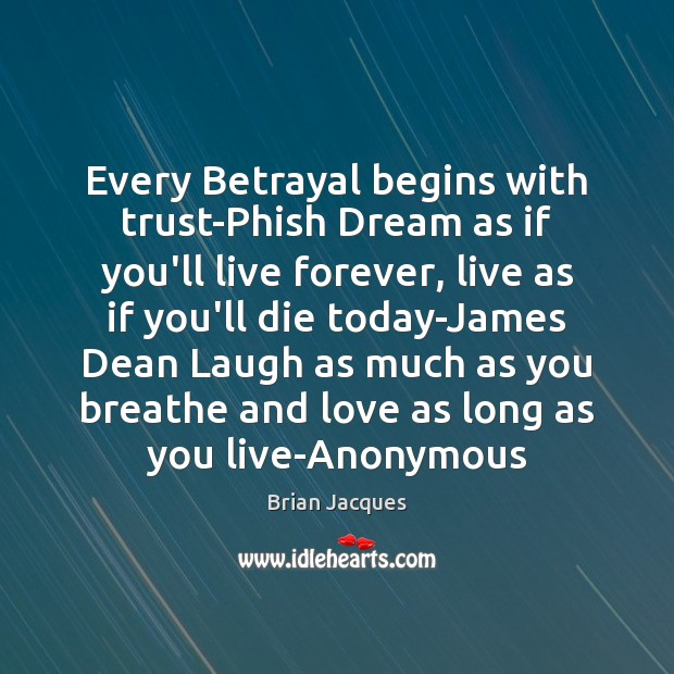 Every Betrayal begins with trust-Phish Dream as if you'll live forever, live Brian Jacques Picture Quote