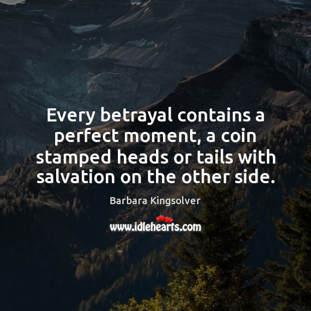Image, Every betrayal contains a perfect moment, a coin stamped heads or tails