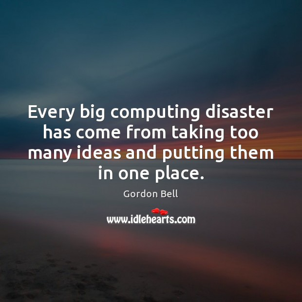 Every big computing disaster has come from taking too many ideas and Image