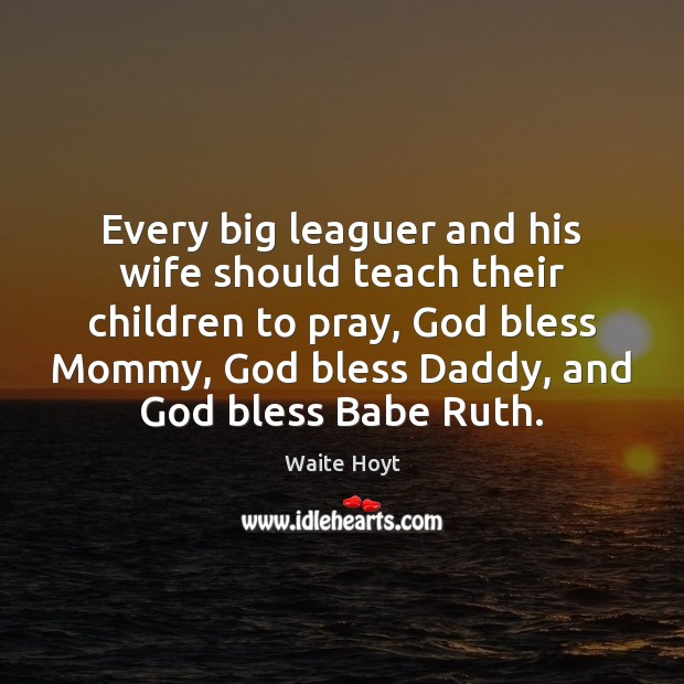 Image, Every big leaguer and his wife should teach their children to pray,