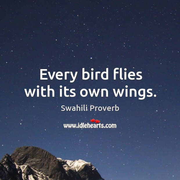 Image, Every bird flies with its own wings.