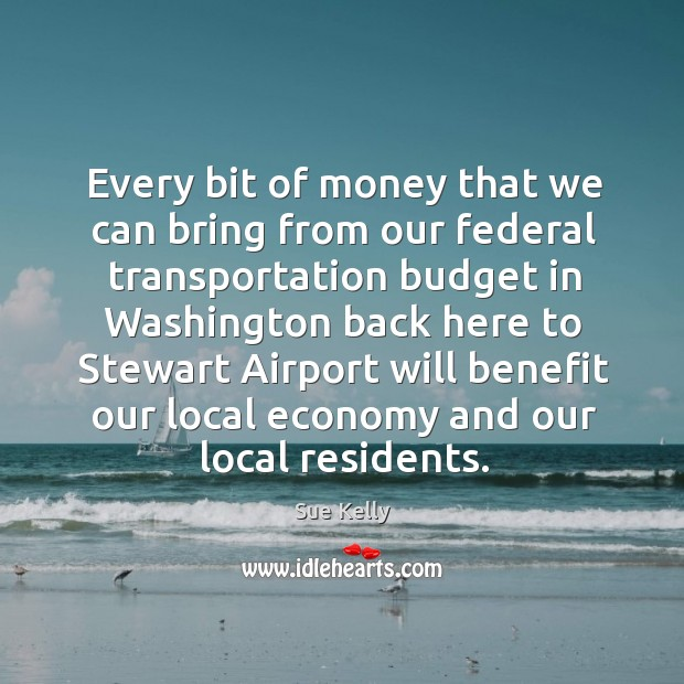 Every bit of money that we can bring from our federal transportation budget in Image
