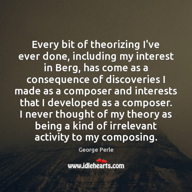 Image, Every bit of theorizing I've ever done, including my interest in Berg,