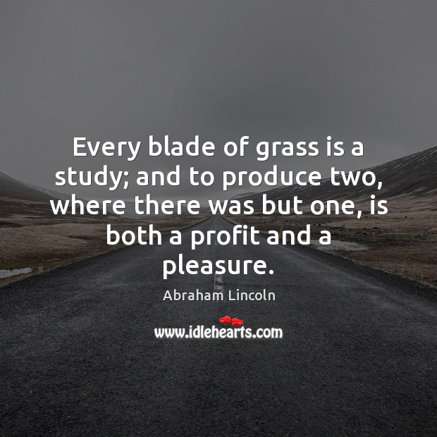 Image, Every blade of grass is a study; and to produce two, where