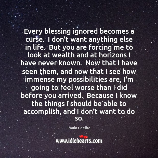 Every blessing ignored becomes a curse.  I don't want anything else in Image