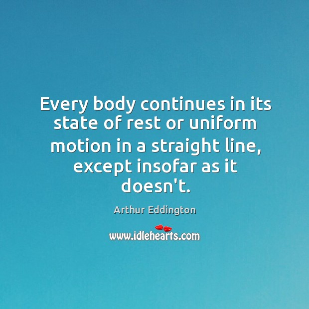 Every body continues in its state of rest or uniform motion in Arthur Eddington Picture Quote