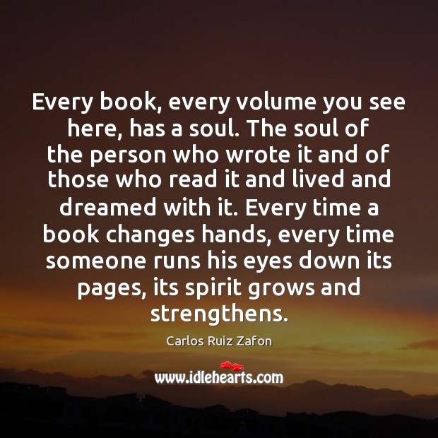 Image about Every book, every volume you see here, has a soul. The soul