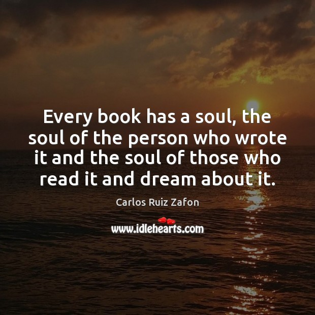 Every book has a soul, the soul of the person who wrote Carlos Ruiz Zafon Picture Quote