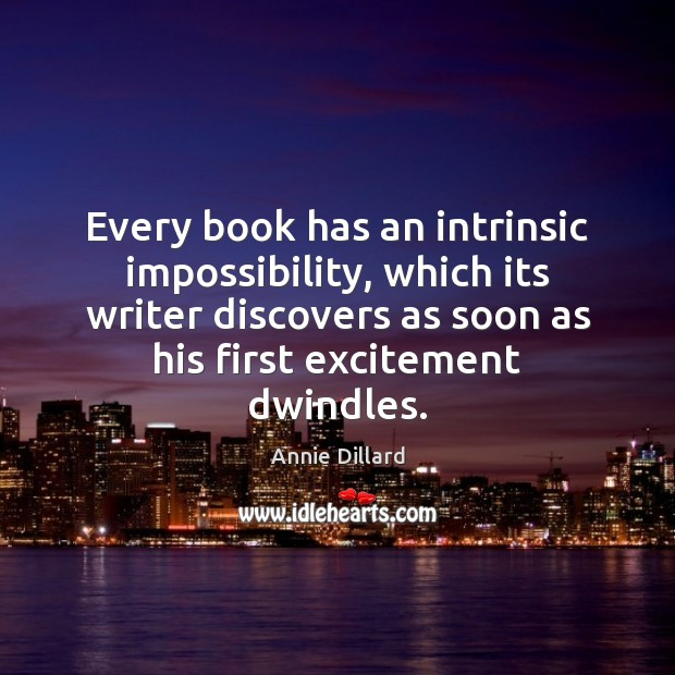 Every book has an intrinsic impossibility, which its writer discovers as soon Image