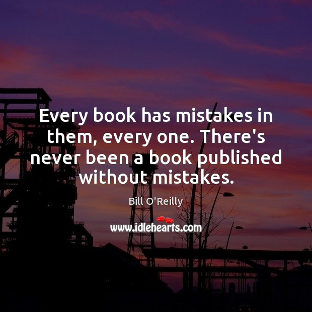 Every book has mistakes in them, every one. There's never been a Image