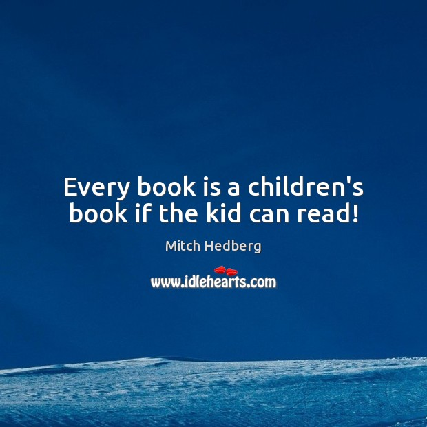 Image, Every book is a children's book if the kid can read!