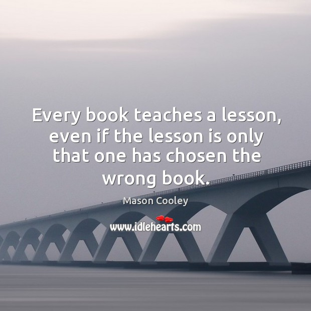 Every book teaches a lesson, even if the lesson is only that Image