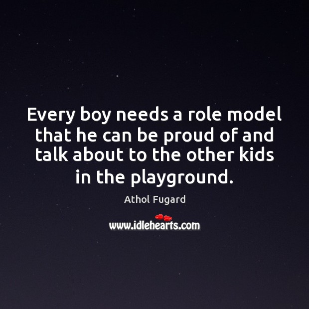 Image, Every boy needs a role model that he can be proud of
