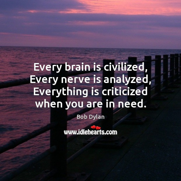 Image, Every brain is civilized, Every nerve is analyzed, Everything is criticized when