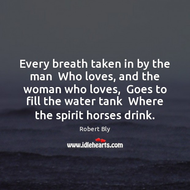 Every breath taken in by the man  Who loves, and the woman Image