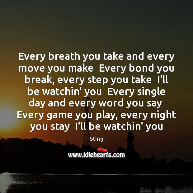 Every breath you take and every move you make  Every bond you Image