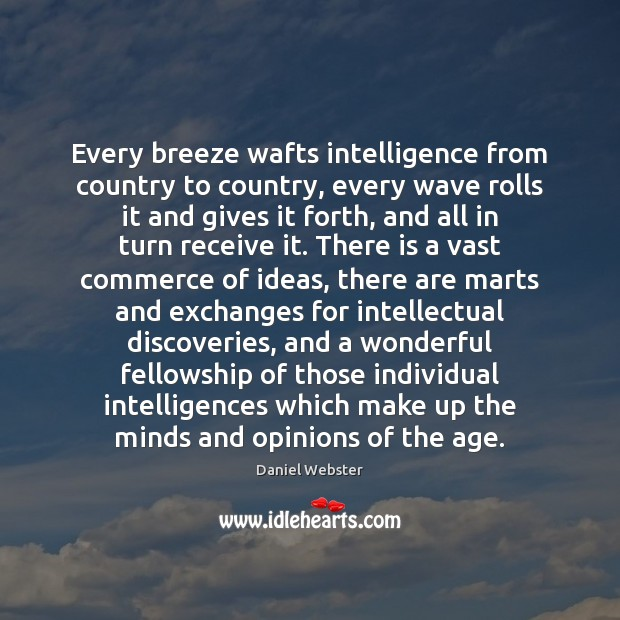 Every breeze wafts intelligence from country to country, every wave rolls it Daniel Webster Picture Quote